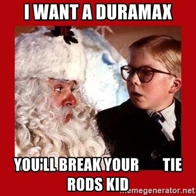 A christmas story - I want a duramax You'll Break your        tie Rods Kid