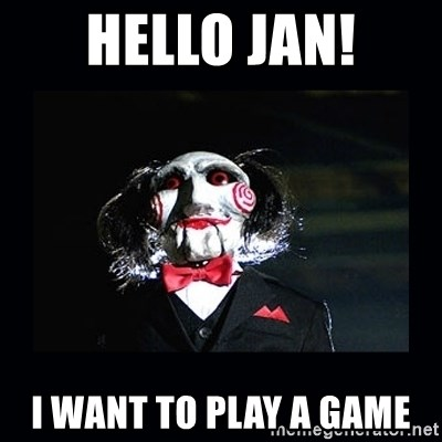 saw jigsaw meme - Hello jan! i want to play a game