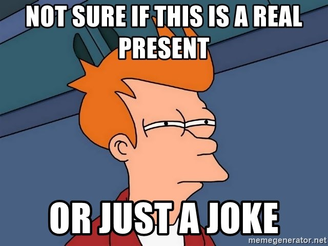 Futurama Fry - NOT SURE IF THIS IS A REAL PRESENT OR JUST A JOKE