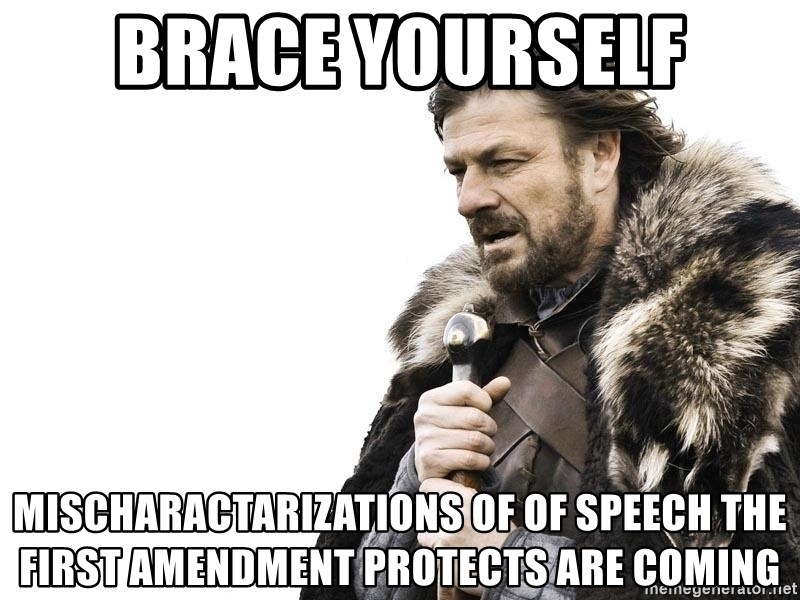 Winter is Coming - Brace Yourself Mischaractarizations of of speech the first amendment protects are coming