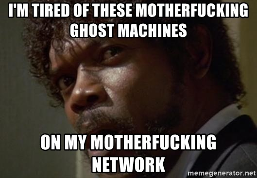 Angry Samuel L Jackson - I'm tired of these motherfucking ghost machines On my motherfucking network