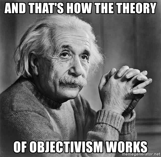 Albert Einstein - And that's how the theory of objectivism works