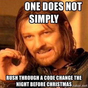 One Does Not Simply -           One does not simply            Rush through a code change the night before christmas