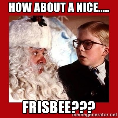 A christmas story - How about a nice..... Frisbee???