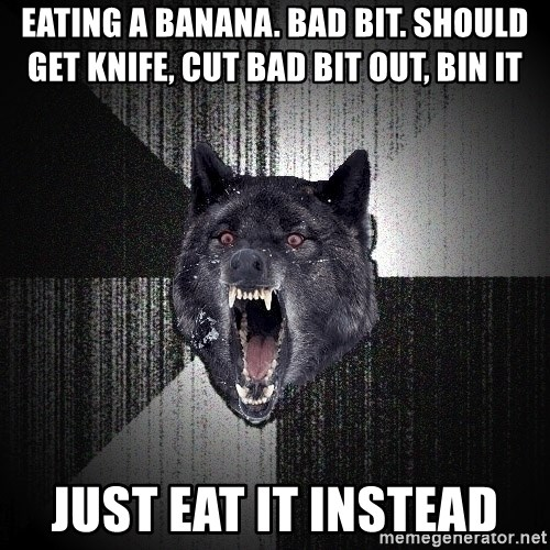 Insanity Wolf - eating a banana. Bad bit. should get knife, cut bad bit out, bin it just eat it instead