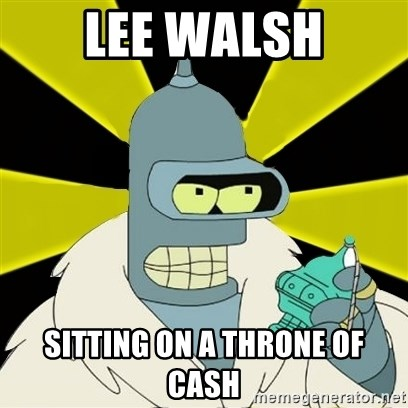 Bender IMHO - lee walsh sitting on a throne of cash