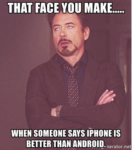 Robert Downey Junior face - That face you make..... when someone says iphone is better than android.