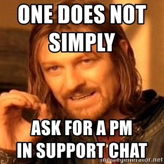 One Does Not Simply - one does not simply                     ask for a pm                               in support chat