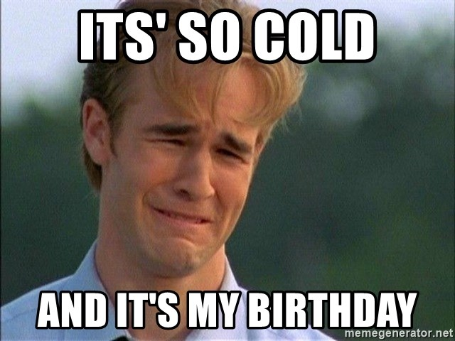 Dawson Crying - ITS' SO COLD AND IT'S MY BIRTHDAY