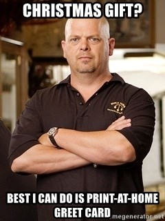 Rick Harrison - CHRISTMAS gIFT? bEST i CAN DO IS PRINT-AT-HOME GREET CARD