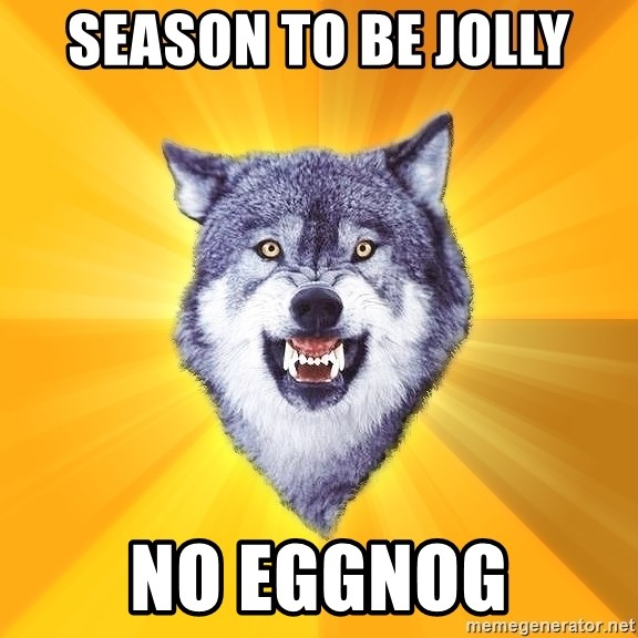 Courage Wolf - season to be jolly no EGGNOG