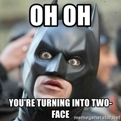 Oh Oh Youre Turning Into Two Face Scared Batman Meme Generator