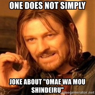 "One Does Not Simply - one does not simply joke about ""omae wa mou shindeiru"""