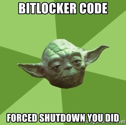 Advice Yoda Gives - Bitlocker Code Forced Shutdown you did