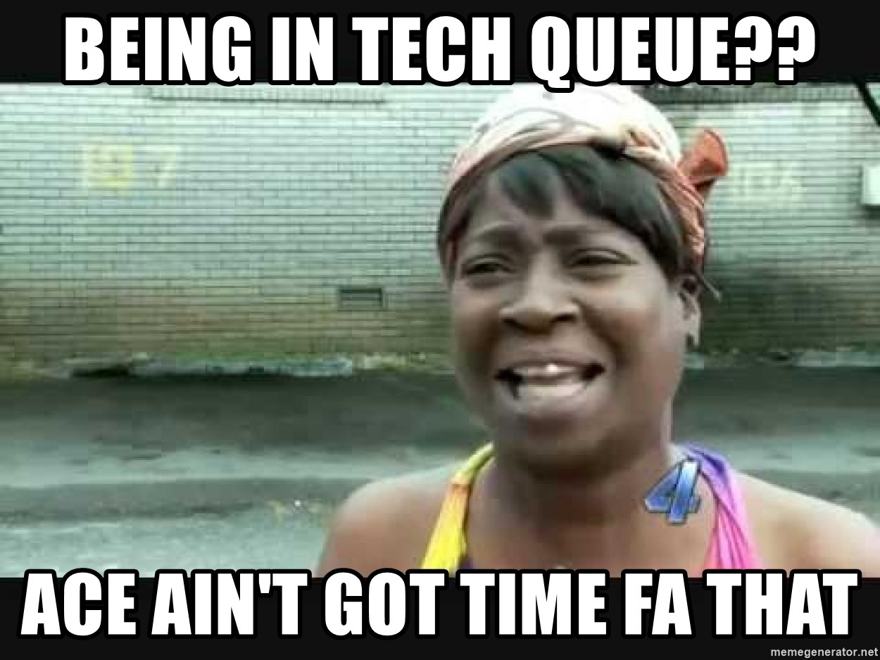 Ace Fa being in tech queue?? ace ain't got time fa that - sweet