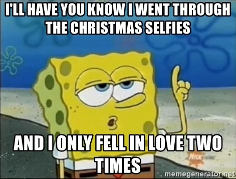 Spongebob - i'll have you know i went through the christmas selfies and i only fell in love two times