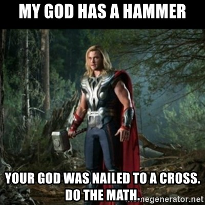 [Image: my-god-has-a-hammer-your-god-was-nailed-...e-math.jpg]