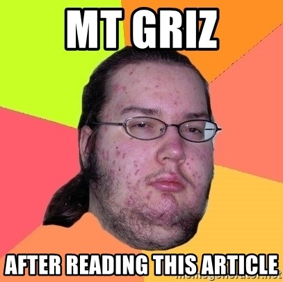 Butthurt Dweller - mt griz after reading this article