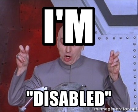 "Dr. Evil Air Quotes - I'M ""DISABLED"""