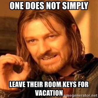 One Does Not Simply - ONE DOES NOT SIMPLY LEAVE THEIR ROOM KEYS FOR VACATION