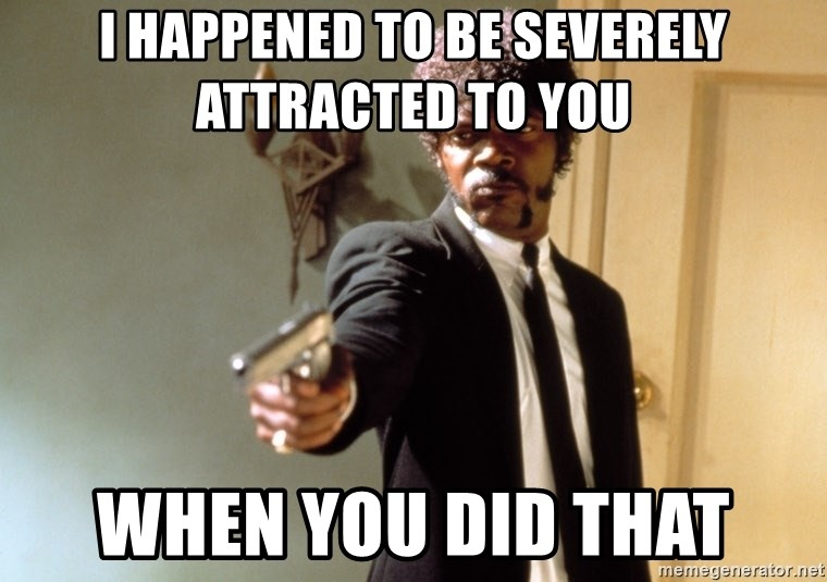 Samuel L Jackson - i happened to be severely attracted to you when you did that