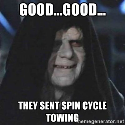 Sith Lord - Good...Good... They sent spin cycle towing