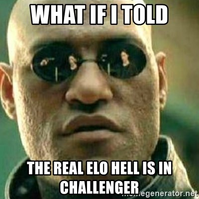 What If I Told You - What If I Told the real elo hell is in challenger