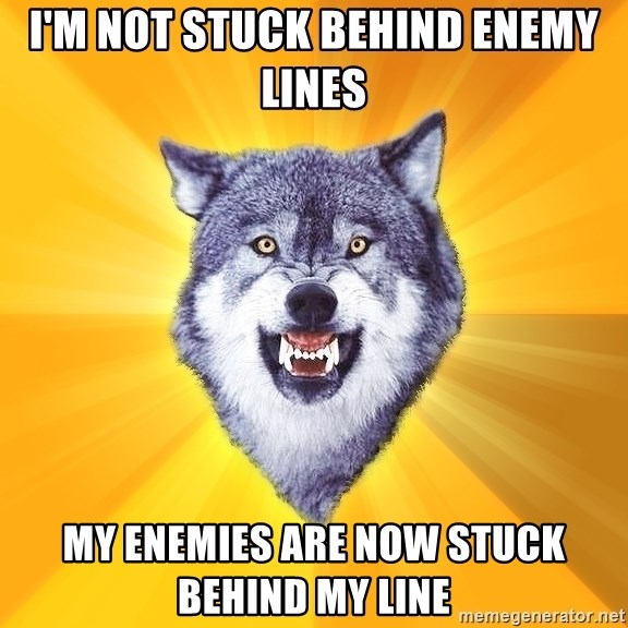 Courage Wolf - I'm Not Stuck Behind Enemy Lines MY Enemies are now Stuck behind My line
