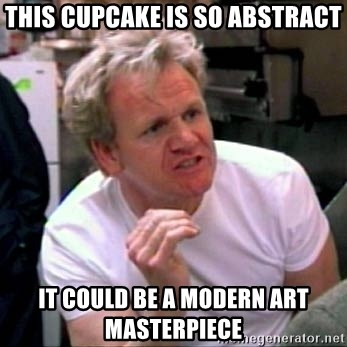 Gordon Ramsay - This cupcake is so abstract it could be a modern art masterpiece