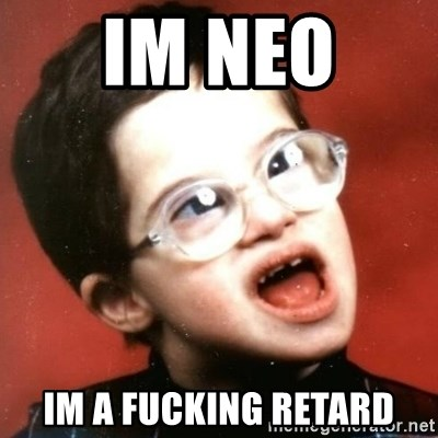 retarded kid with glasses - IM NEO  IM A FUCKING RETARD