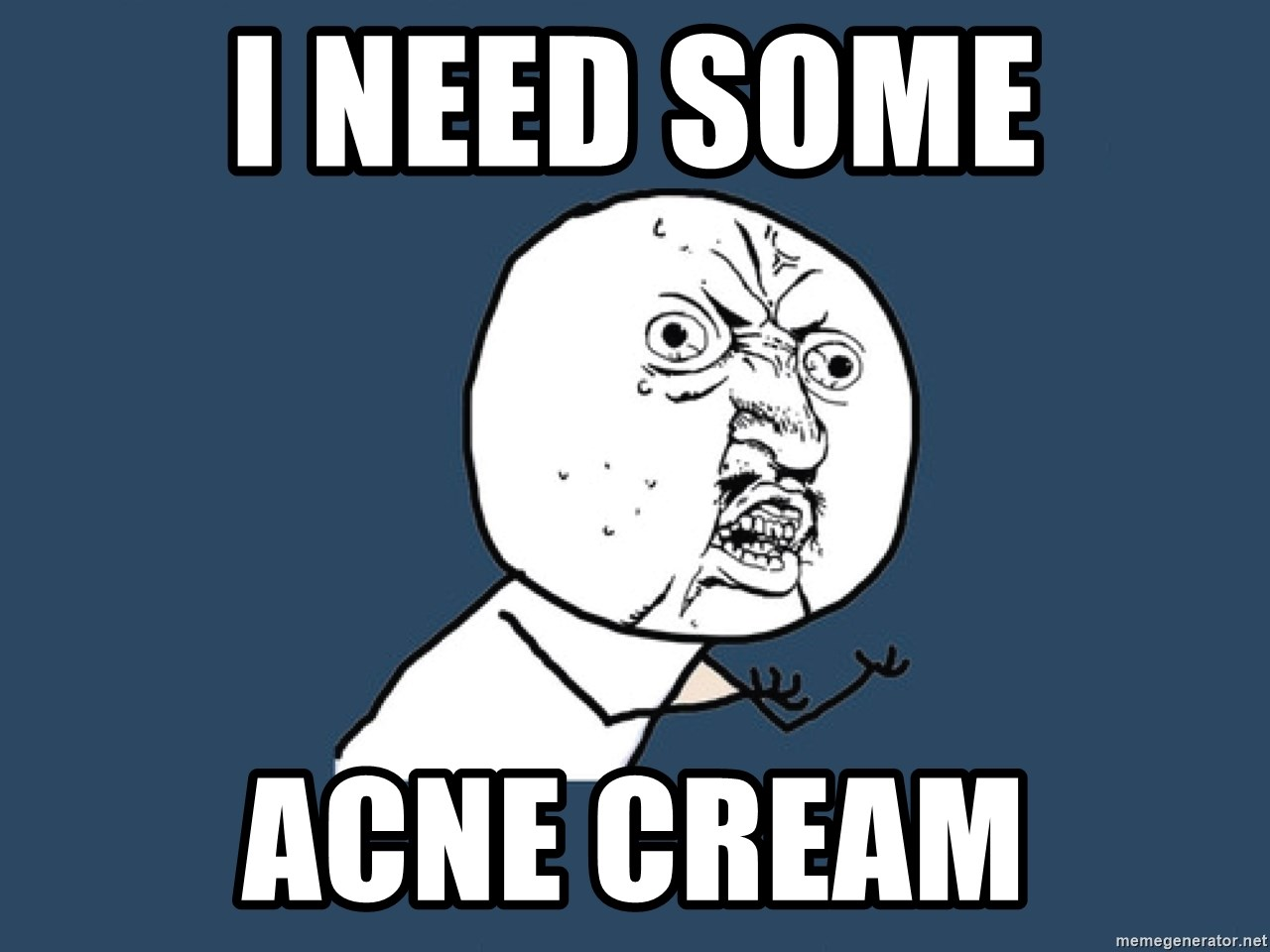 Y U No - i need some acne cream