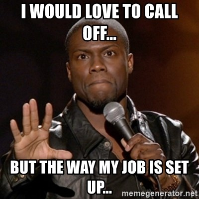 Kevin Hart - I would love to call off... but the way my job is set up...
