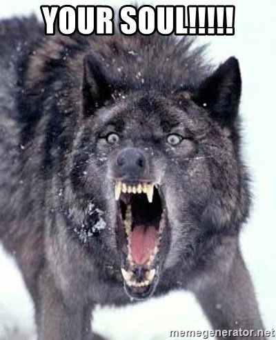 Angry Ass Wolf - your soul!!!!!