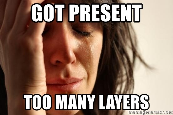 First World Problems - got present too many layers