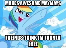 Rainbow Dash Awesome - makes awesome maymays freinds think im funneh lolz