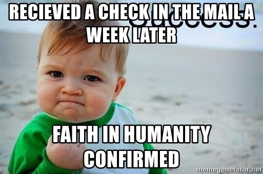 success baby - RECIEVED A CHECK IN THE MAIL A WEEK LATER Faith in humanity confirmed