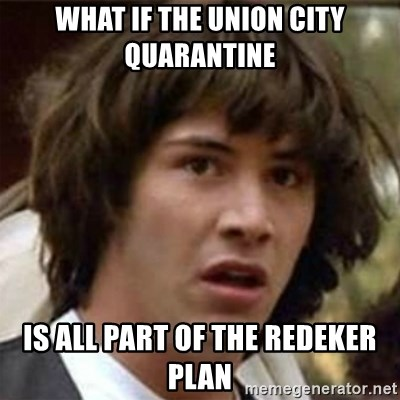 what if meme - What if the Union City quarantine Is all part of the redeker plan
