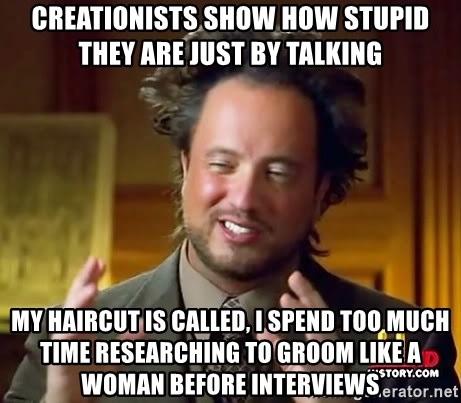 Ancient Aliens - Creationists show how stupid they are just by talking My haircut is called, I spend too much time researching to groom like a woman before interviews