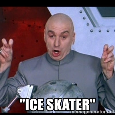 "dr. evil quote -  ""Ice skater"""