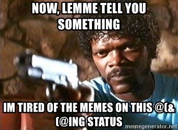 Pulp Fiction - Now, lemme tell you something IM tired of the Memes on this @(&(@ING STATUS