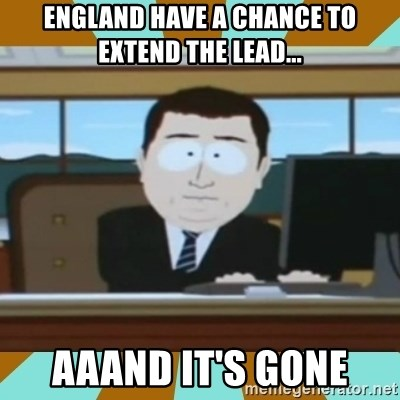 And it's gone - England have a chance to extend the lead... AAAND IT's gone