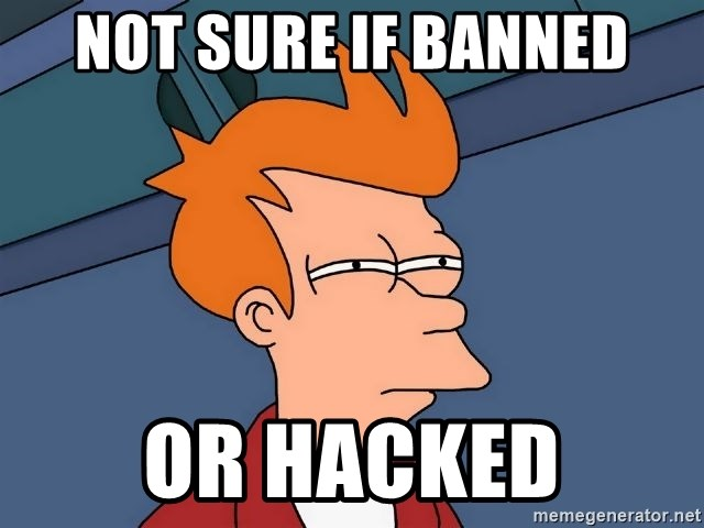 Futurama Fry - not sure if banned or hacked