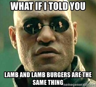 What if I told you / Matrix Morpheus - What if I told you lamb and lamb burgers are the same thing
