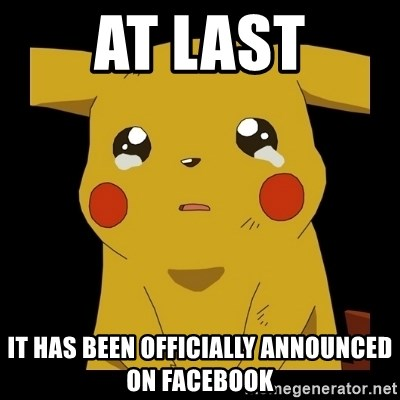 Pikachu crying - aT LAST IT HAS BEEN OFFICIALLY ANNOUNCED ON FACEBOOK