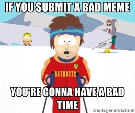 South Park Ski Teacher - If you submit a bad meme you're gonna have a bad time