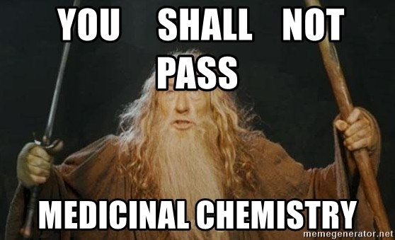 You shall not pass -  you     shall    not          pass MEDICINAL CHEMISTRY