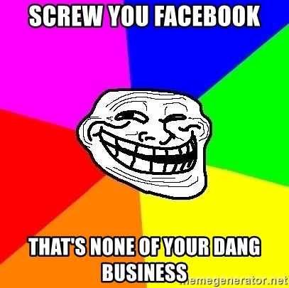 Trollface - SCREW YOU FACEBOOK that's none of your dang business