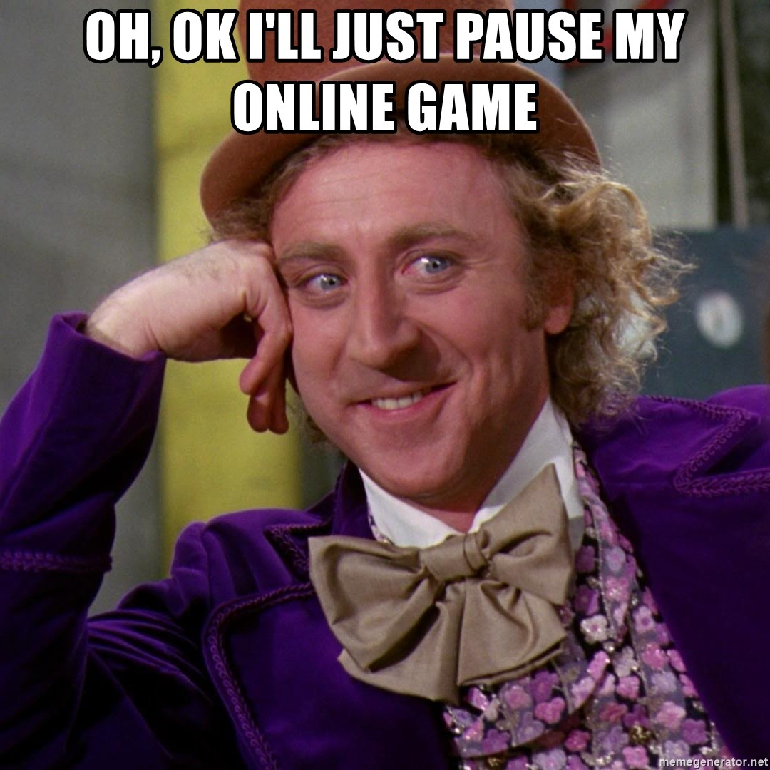 Willy Wonka - oh, ok I'll just pause my online game