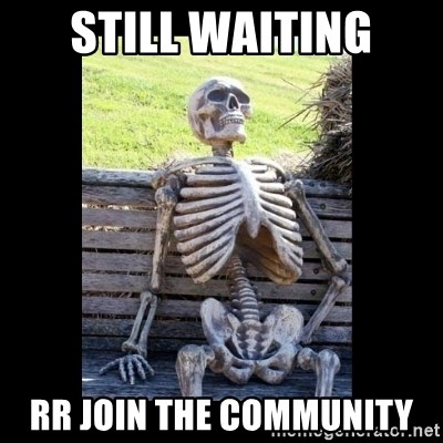 Still Waiting - still waiting rr join the community