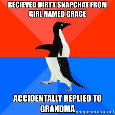 Recieved Dirty Snapchat From Girl Named Grace Accidentally Replied To Grandma Socially Awesome Awkward Penguin Meme Generator